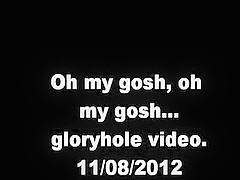 oh my gosh... oh my gosh. Gloryhole video. 11/06/2013